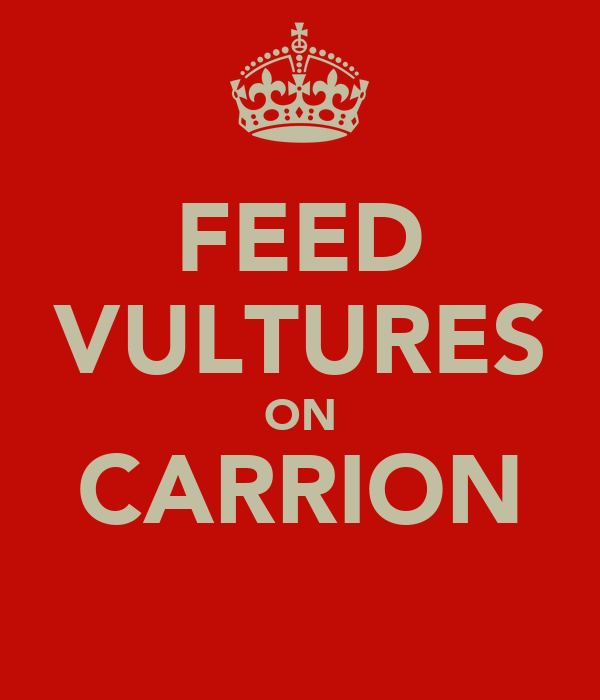 FEED VULTURES ON CARRION
