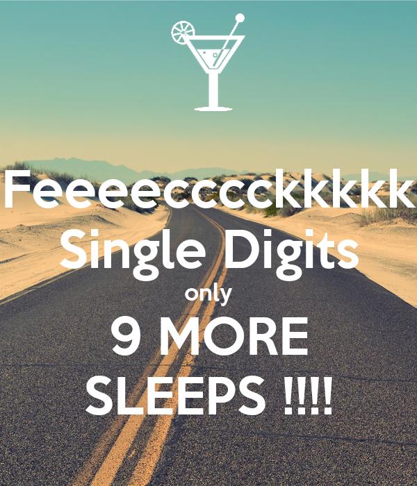 Feeeecccckkkkk Single Digits only 9 MORE SLEEPS !!!!