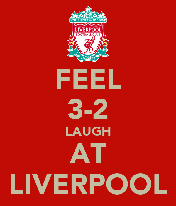 FEEL 3-2 LAUGH AT LIVERPOOL