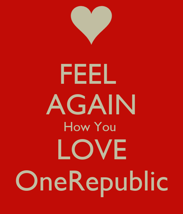 FEEL  AGAIN How You  LOVE OneRepublic
