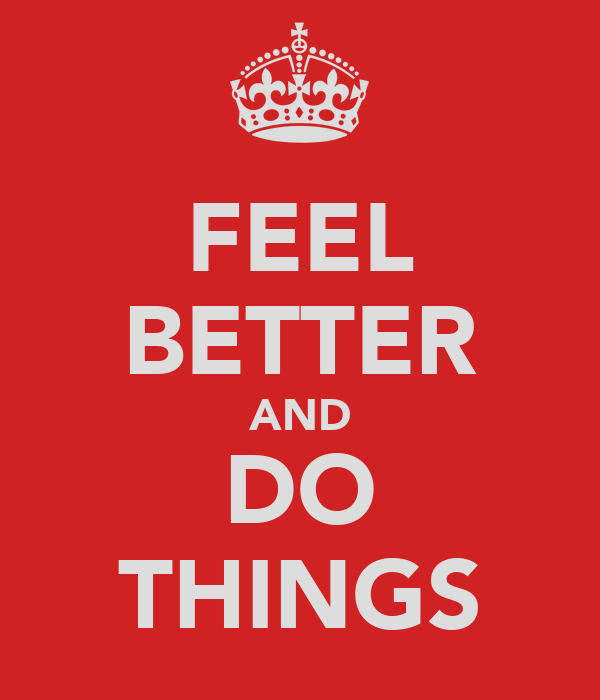 FEEL BETTER AND DO THINGS