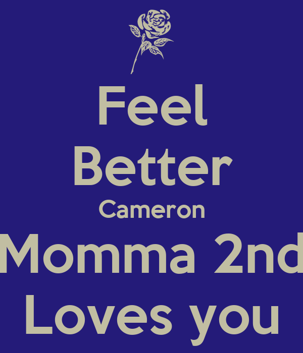 Feel Better Cameron Momma 2nd Loves you