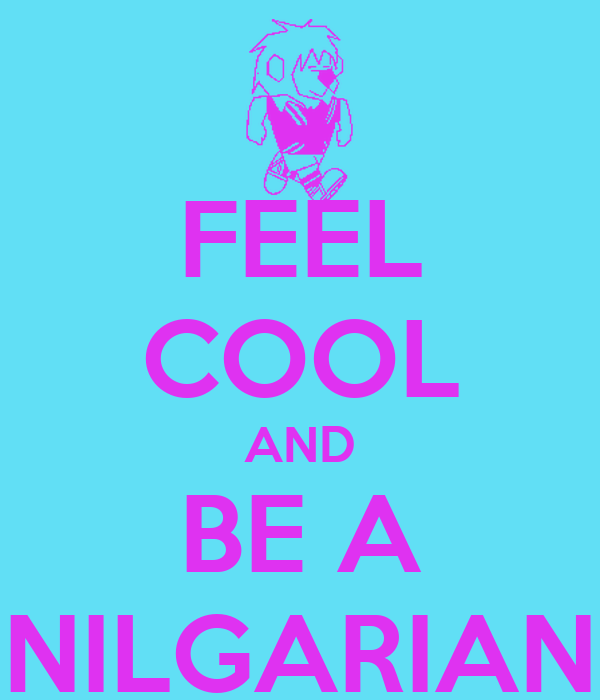 FEEL COOL AND BE A NILGARIAN