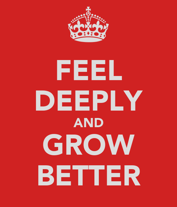 FEEL DEEPLY AND GROW BETTER