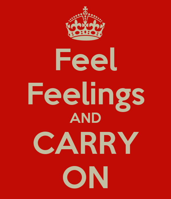 Feel Feelings AND CARRY ON