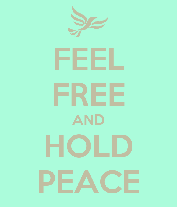 FEEL FREE AND HOLD PEACE