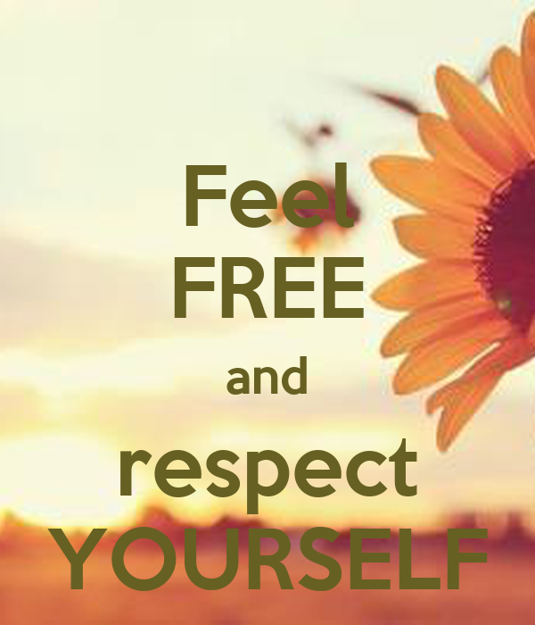Feel FREE and respect YOURSELF
