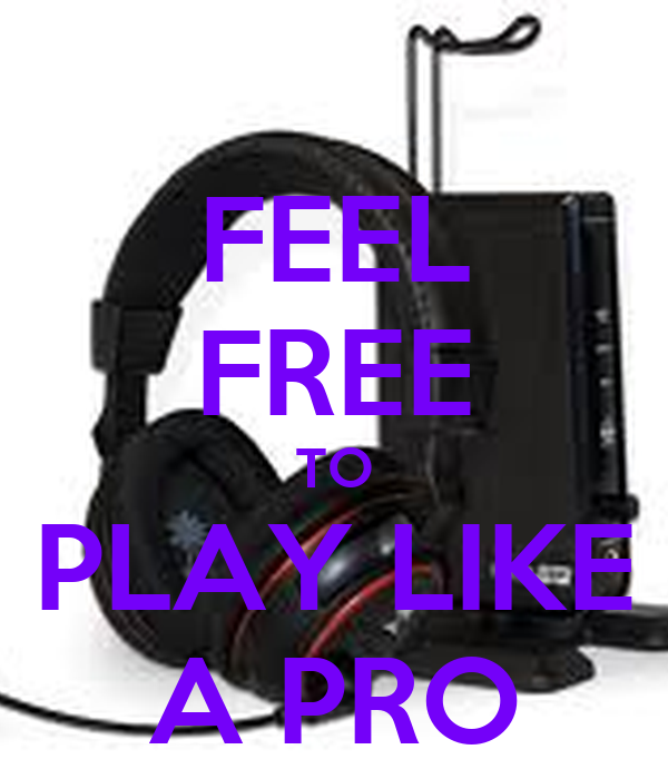 FEEL FREE TO PLAY LIKE A PRO