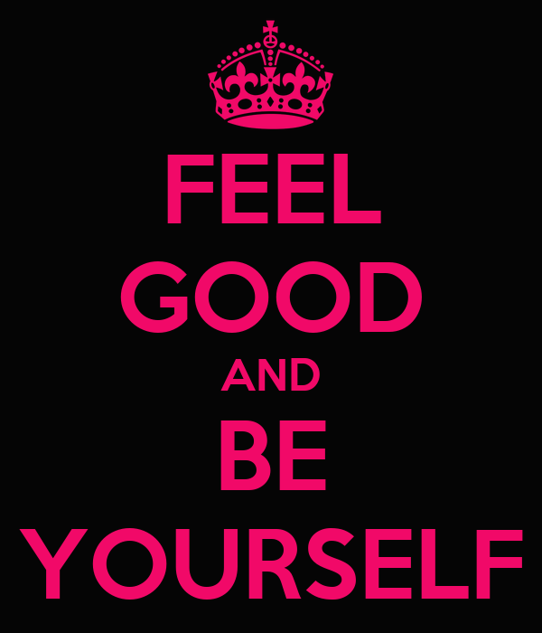 FEEL GOOD AND BE YOURSELF