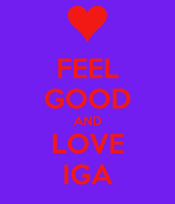 FEEL GOOD AND LOVE IGA