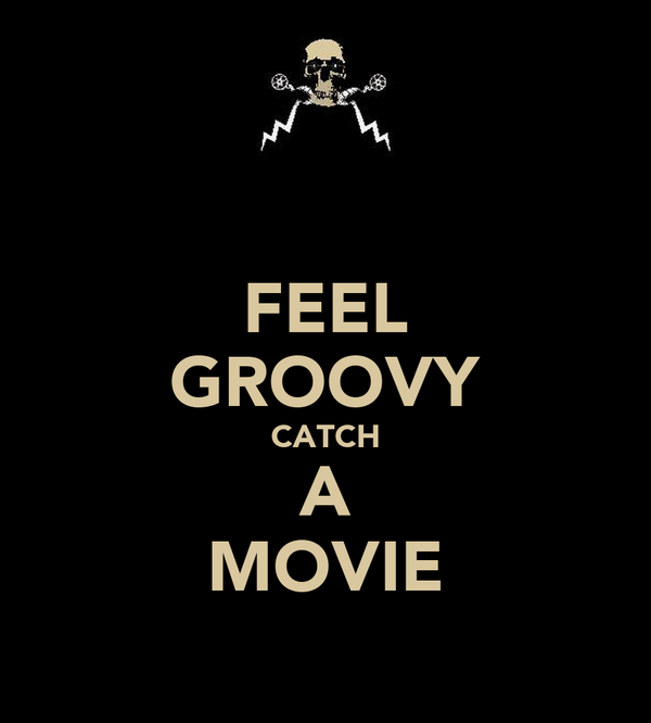 FEEL GROOVY CATCH A MOVIE