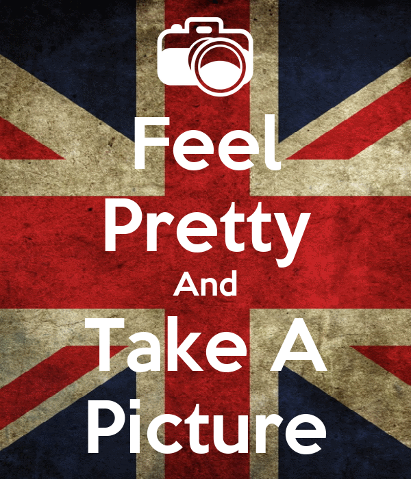Feel Pretty And Take A Picture
