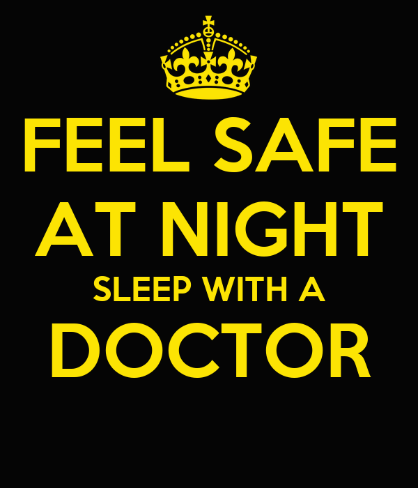 FEEL SAFE AT NIGHT SLEEP WITH A DOCTOR