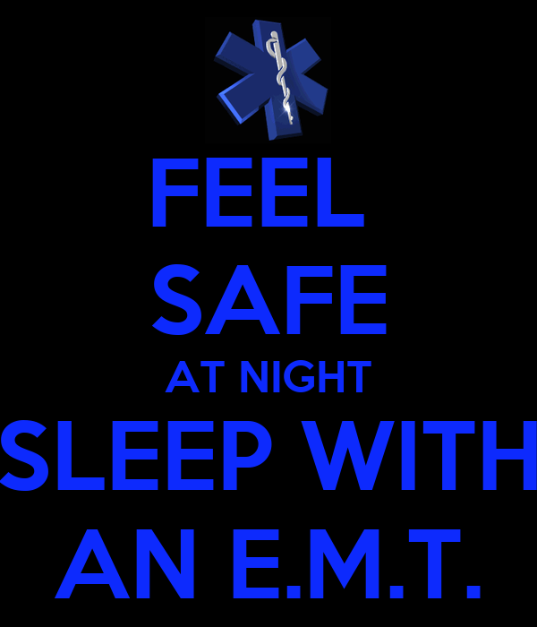 FEEL  SAFE AT NIGHT SLEEP WITH AN E.M.T.