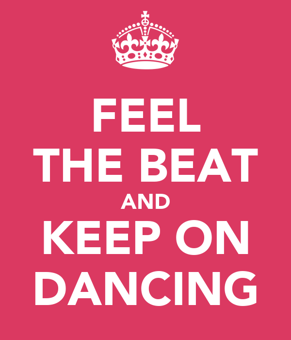 FEEL THE BEAT AND KEEP ON DANCING