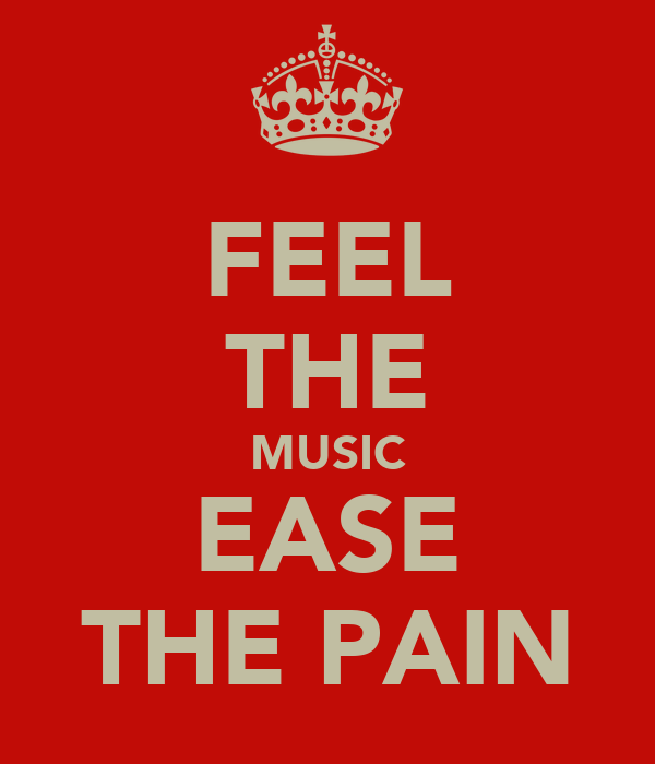 FEEL THE MUSIC EASE THE PAIN