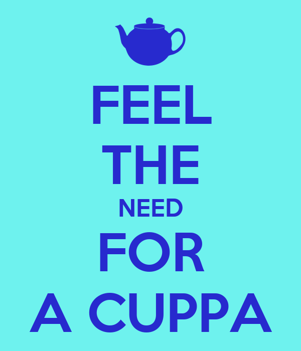 FEEL THE NEED FOR A CUPPA