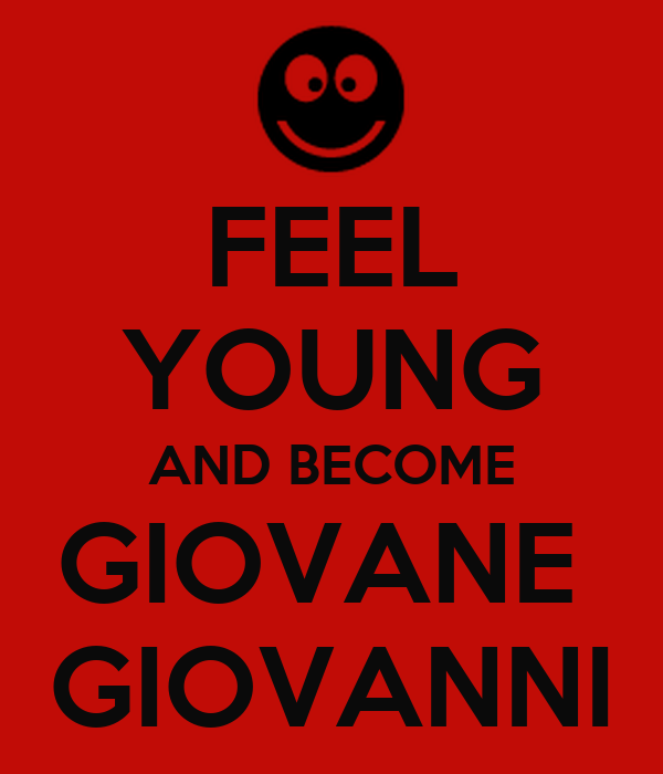 FEEL YOUNG AND BECOME GIOVANE  GIOVANNI