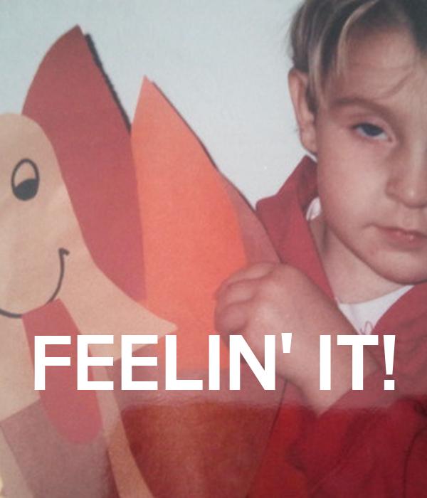 FEELIN' IT!