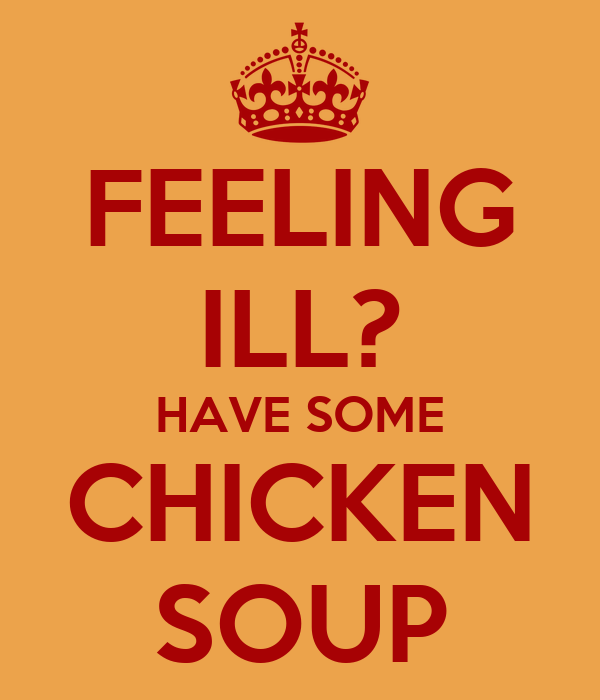 FEELING ILL? HAVE SOME CHICKEN SOUP