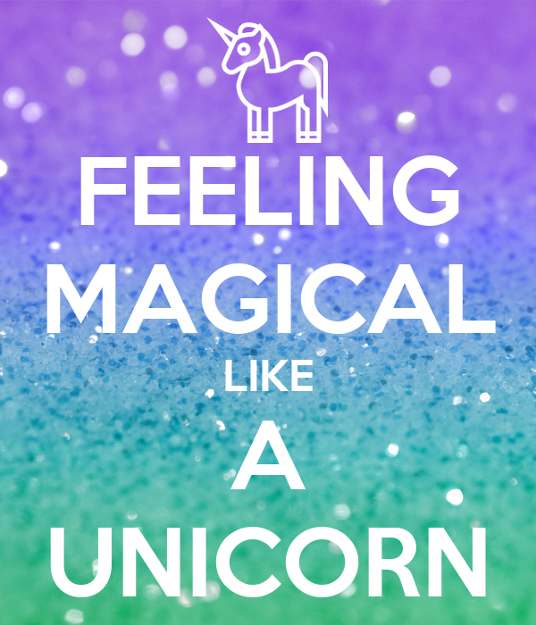 FEELING MAGICAL LIKE A UNICORN