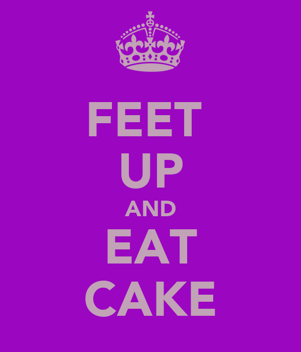 FEET  UP AND EAT CAKE