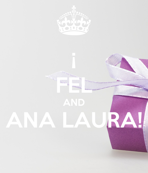 ¡ FEL AND ANA LAURA!