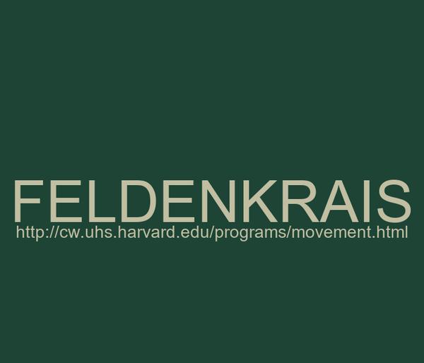FELDENKRAIS http://cw.uhs.harvard.edu/programs/movement.html