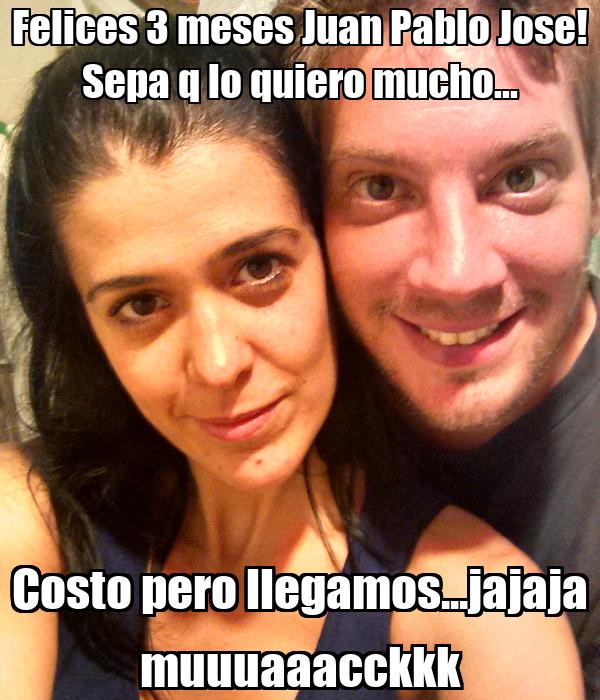 Felices 3 meses Juan Pablo Jose! Sepa q lo quiero mucho... Costo pero llegamos...jajaja muuuaaacckkk