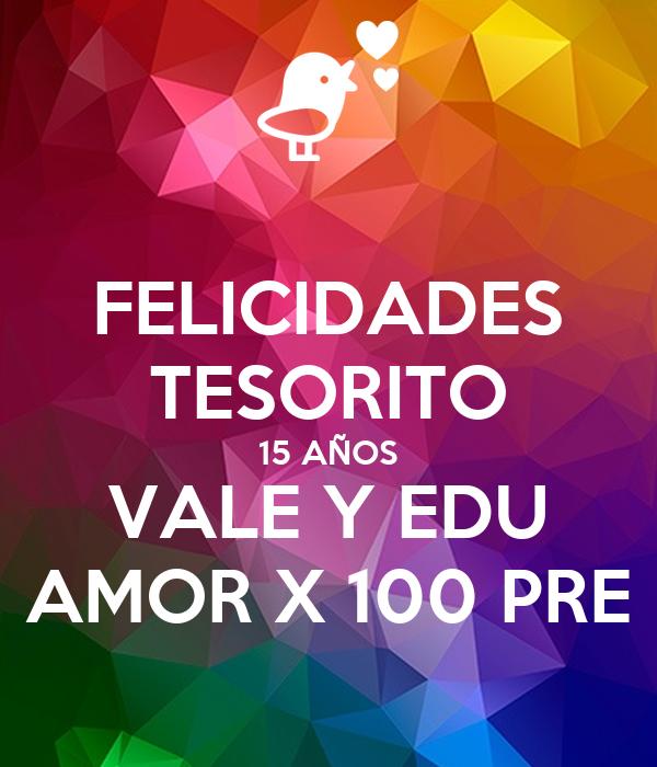 FELICIDADES TESORITO 15 AÑOS VALE Y EDU AMOR X 100 PRE