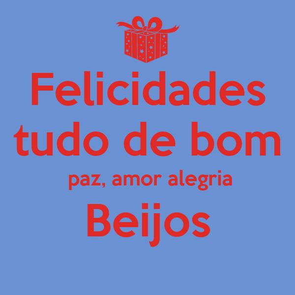 Felicidades tudo de bom  paz, amor alegria Beijos