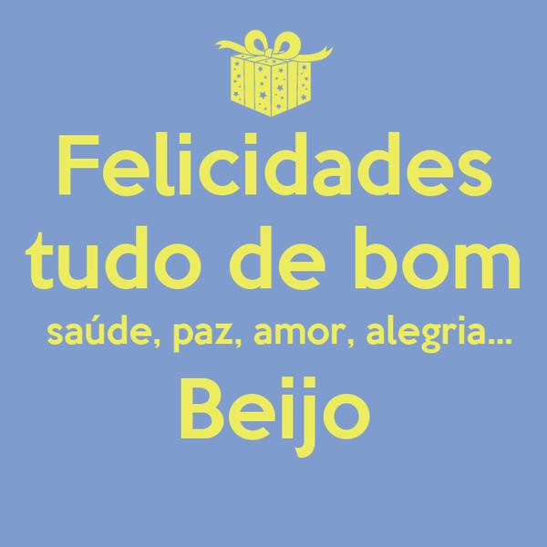 Felicidades tudo de bom  saúde, paz, amor, alegria... Beijo