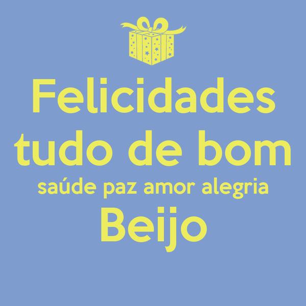 Felicidades tudo de bom  saúde paz amor alegria  Beijo