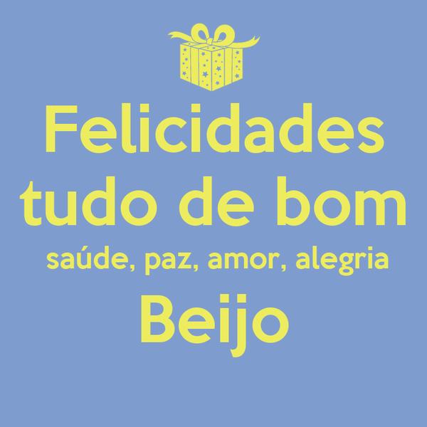 Felicidades tudo de bom  saúde, paz, amor, alegria Beijo