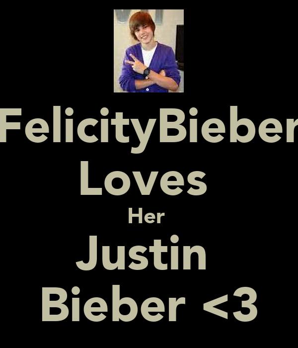 FelicityBieber Loves  Her  Justin  Bieber <3