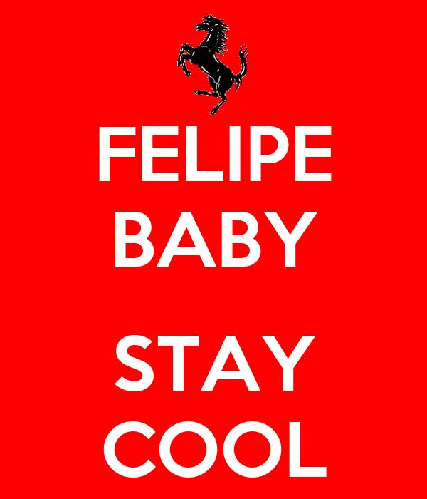 FELIPE BABY  STAY COOL