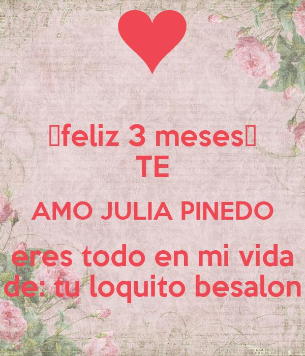 Feliz 3 Meses Te Amo Julia Pinedo Eres Todo En Mi Vida De Tu Loquito Besalon Poster Percy Keep Calm O Matic
