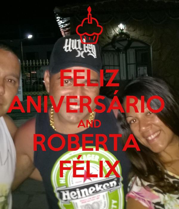 FELIZ ANIVERSÁRIO  AND ROBERTA  FÉLIX