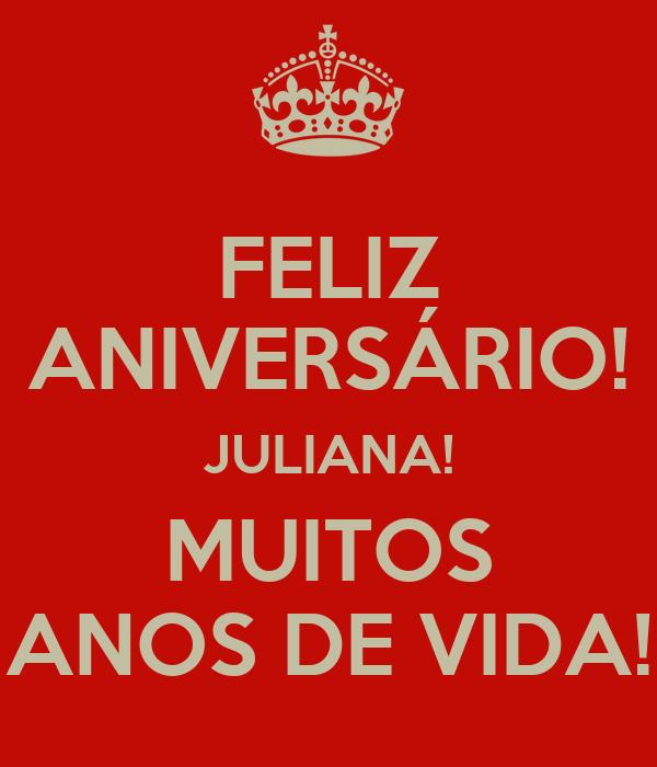 FELIZ ANIVERSÁRIO! JULIANA! MUITOS ANOS DE VIDA!