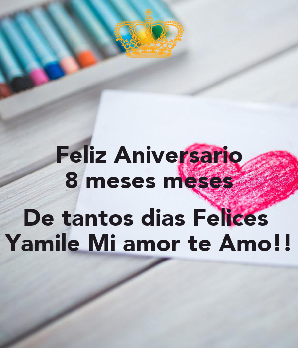 Feliz Aniversario 8 meses meses  De tantos dias Felices  Yamile Mi amor te Amo!!