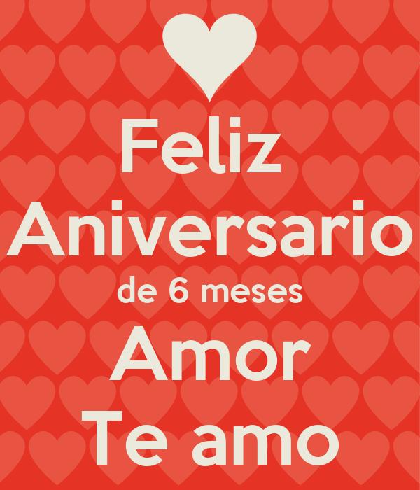 Feliz  Aniversario de 6 meses Amor Te amo