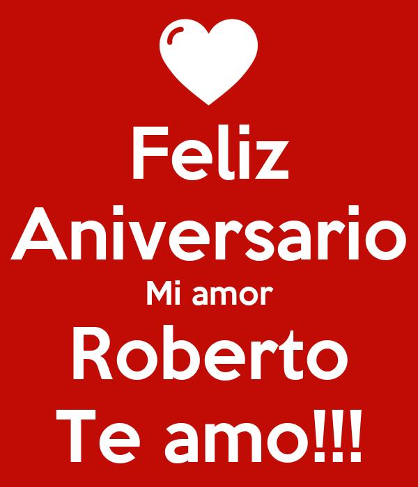 Feliz Aniversario Mi amor Roberto Te amo!!!