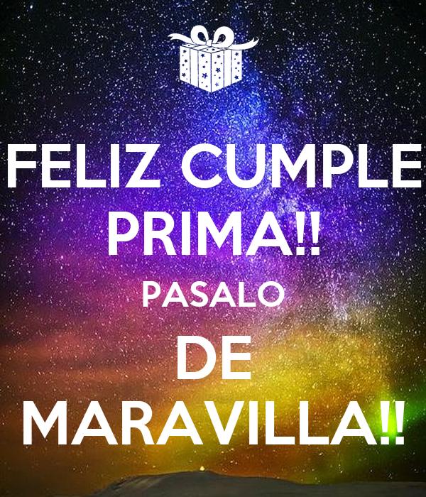 FELIZ CUMPLE PRIMA!! PASALO DE MARAVILLA!!