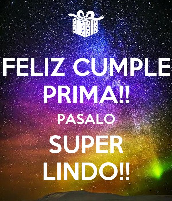 FELIZ CUMPLE PRIMA!! PASALO SUPER LINDO!!