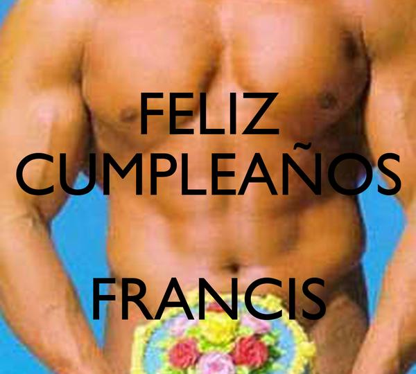 FELIZ CUMPLEAÑOS  FRANCIS