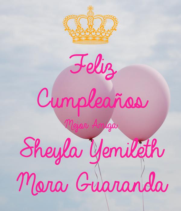 Feliz Cumpleaños  Mejor Amiga Sheyla Yemileth Mora Guaranda