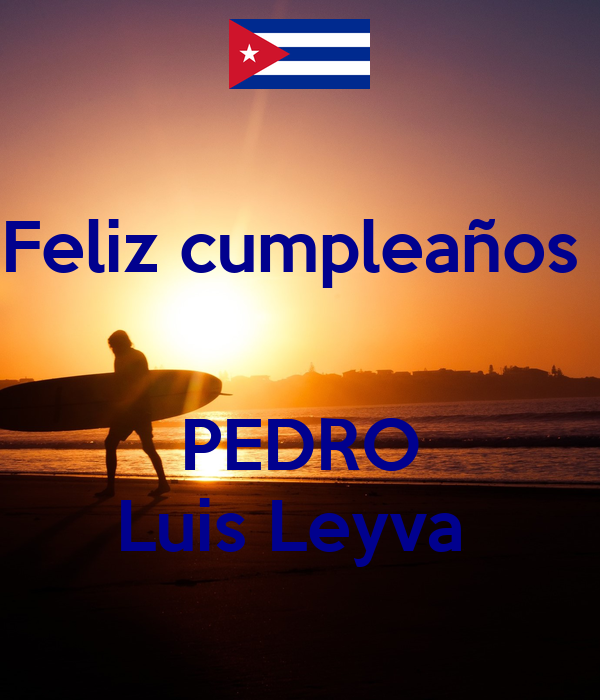 Feliz cumpleaños    PEDRO Luis Leyva