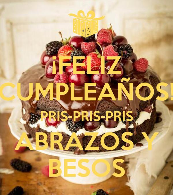¡FELIZ CUMPLEAÑOS! PRIS-PRIS-PRIS ABRAZOS Y BESOS
