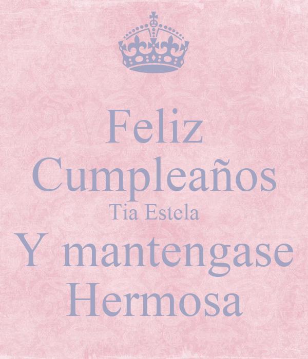Feliz Cumpleaños Tia Estela Y mantengase Hermosa
