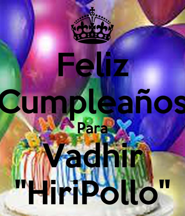 """Feliz Cumpleaños Para Vadhir """"HiriPollo"""""""
